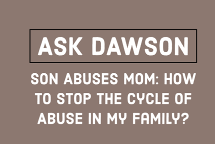 Son Abuses Mom: How to Stop the Cycle of Abuse in My Family?