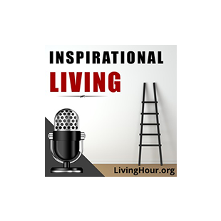 Welcome Inspirational Living Listeners!