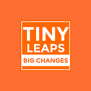 Welcome Tiny Leaps Big Changes Fans!