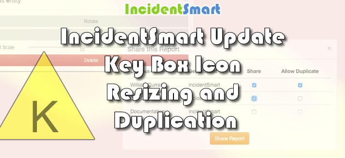 IncidentSmart Update: Key Box Icon, Resizing and Duplication