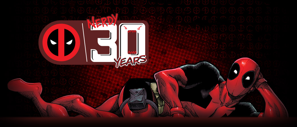 Deadpool's nerdy 30 years.