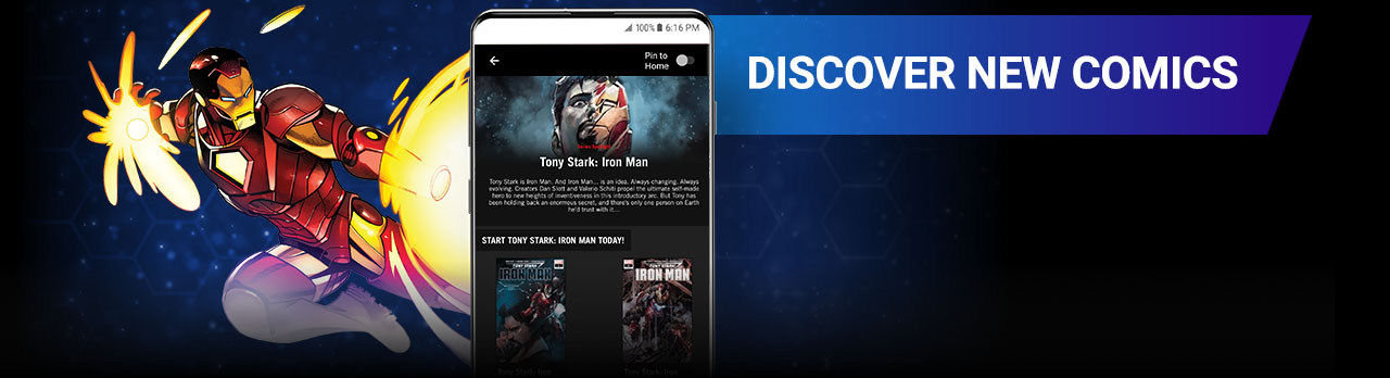 DISCOVER NEW COMICS: Use reading guides by Marvel editors to find new entry points, follow comic events, and uncover more series starring your favorite characters! Image of Iron Man next to a screenshot of the app.