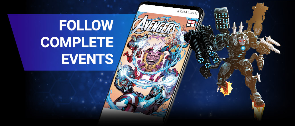 FOLLOW COMPLETE EVENTS : From CIVIL WAR to INFINITY WARS, read the biggest and best events starring the Avengers, the X-Men, and more. War Machine next to screenshot of a phone with av Avengers comic.
