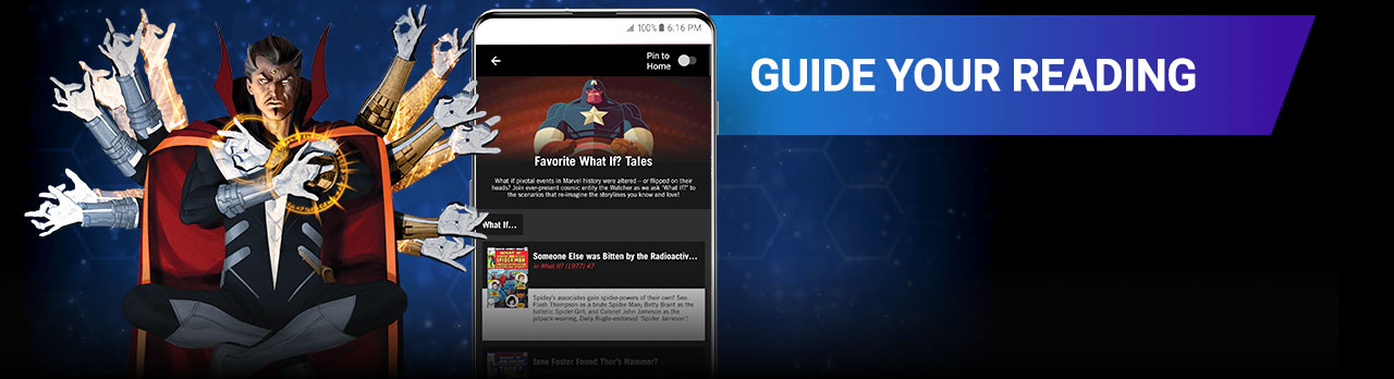 GUIDE YOUR READING. Use reading guides by Marvel editors to find fresh starting points or recommended runs based on personal favorites. Doctor Strange with Favorite What If? Tales Reading List.