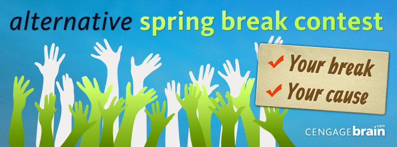 Your Cause, Your Break! Make it happen with CengageBrain!