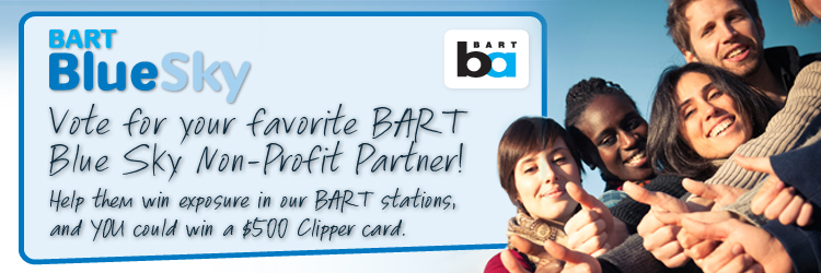 Vote for your favorite BART Blue Sky Non-Profit partner and you could win a $500 Clipper Card!