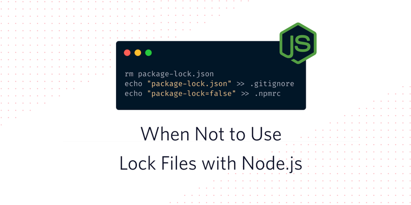 When Not to Use Lock Files with Node js - Twilio