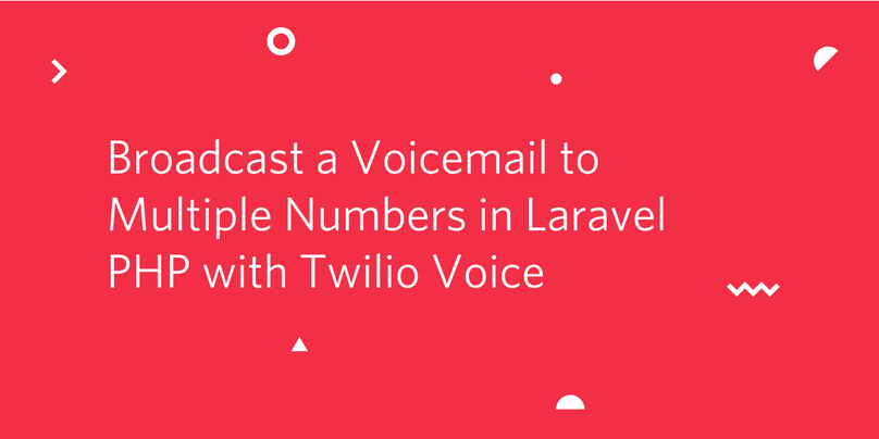 Broadcast a Voicemail to Multiple Numbers in Laravel PHP with Twilio Voice.png