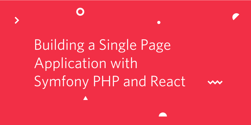 Building a Single Page Application with Symfony PHP and React - Twilio