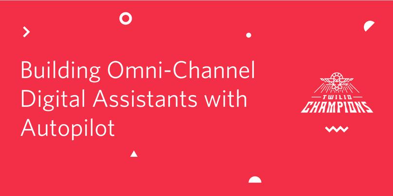 Champions Community: Building Omni-Channel Digital Assistants with Autopilot