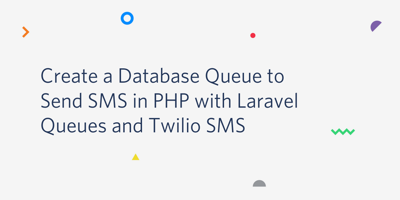 Create a Database Queue to Send SMS in PHP with Laravel Queues and Twilio SMS.png