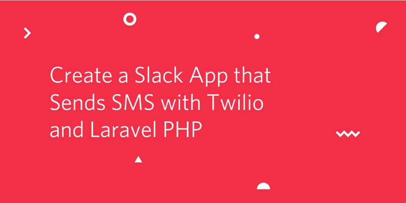Create a Slack App that Sends SMS with Twilio and Laravel PHP.png