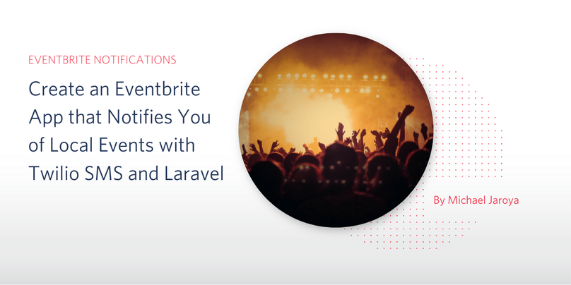 Create an Eventbrite App that Notifies You of Local Events with Twilio SMS and Laravel PHP.png