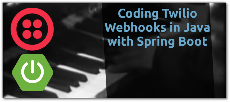 Coding Twilio Webhooks in Java with Spring Boot - Twilio