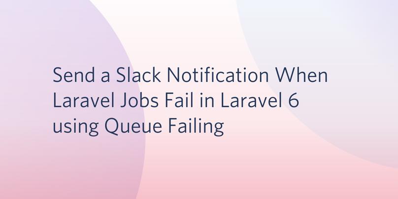 Send a Slack Notification When Laravel Jobs Fail in Laravel 6 using Queue Failing.png
