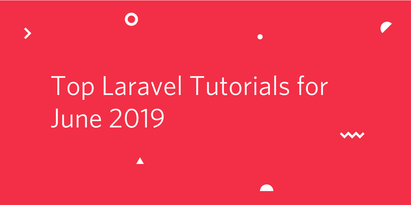 Top Laravel Tutorials for June 2019.png