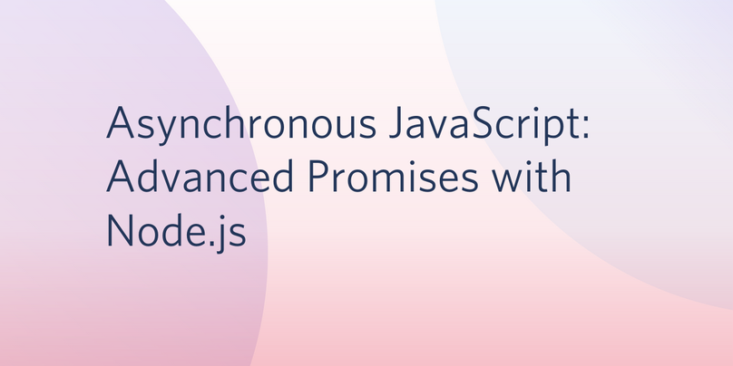 Asynchronous JavaScript: Advanced Promises with Node.js