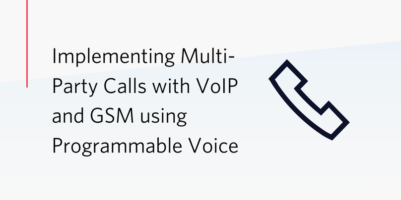 Blog post header: Implementing Multi-Party calls with VoIP and GSM using Programmable Voice