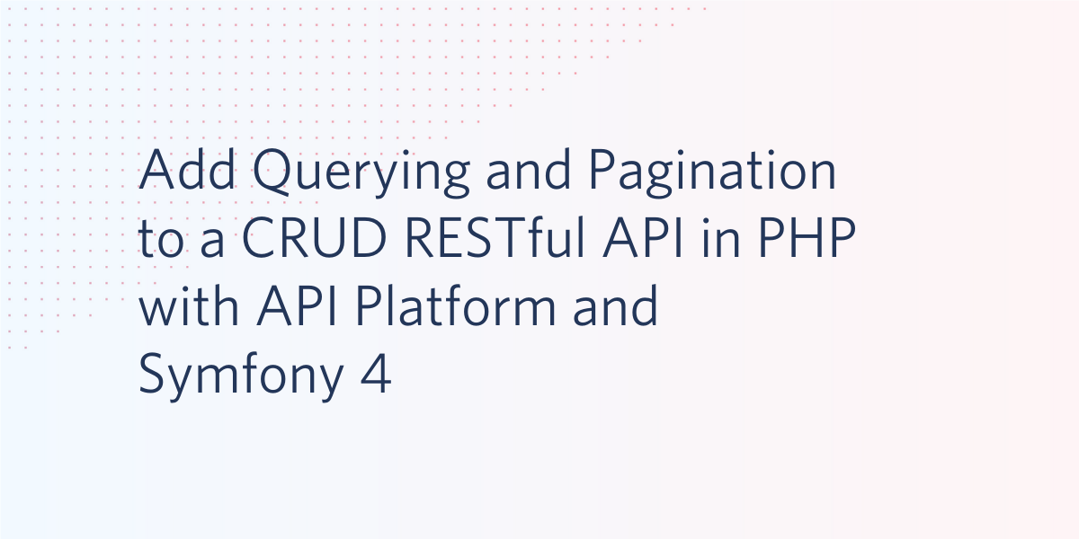 Add Querying and Pagination to a CRUD RESTful API in PHP