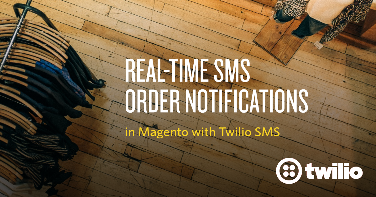 Real-Time SMS Order Notifications with Magento and Twilio