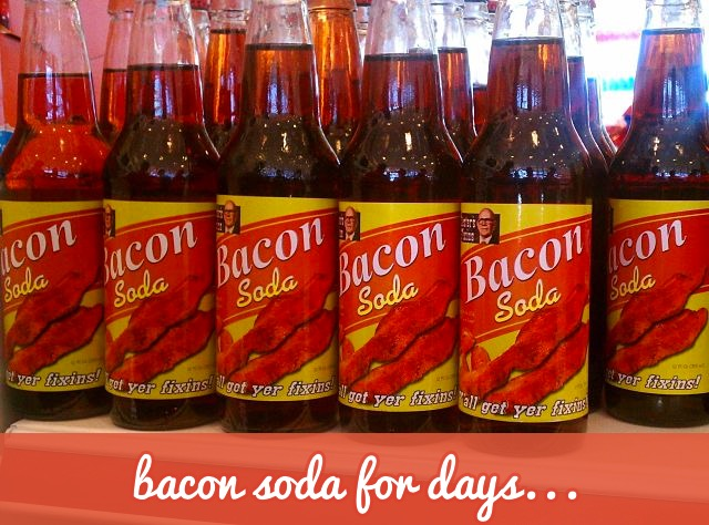 Bacon soda for days...