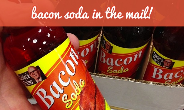 Bacon soda in the mail!