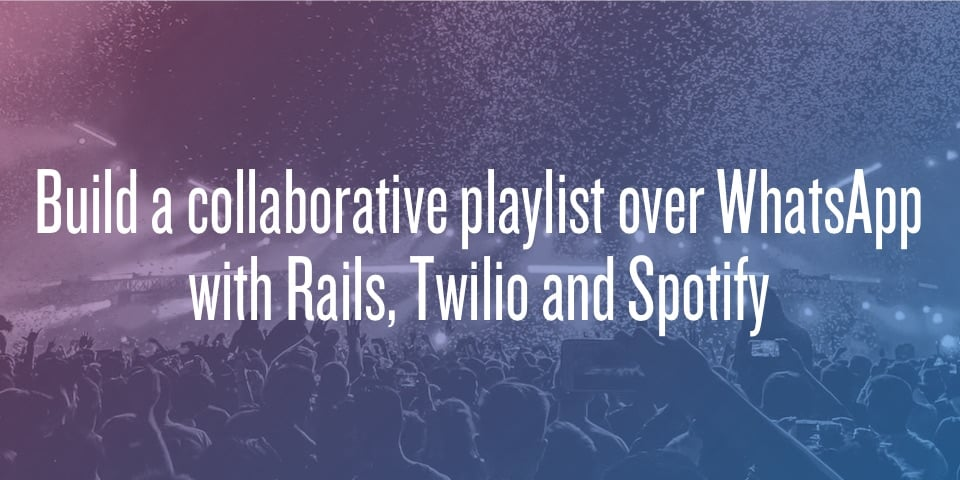 Build a collaborative playlist over WhatsApp with Rails