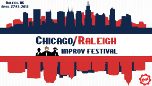 The 2018 Chicago/Raleigh Improv Festival!