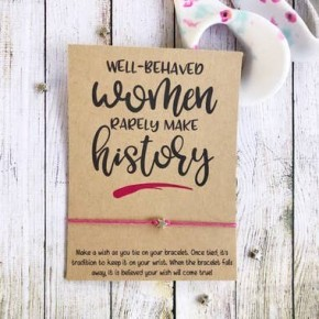 Well Behaved Women Rarely Make History Wish Bracelet