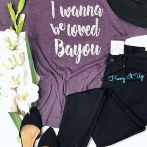 """I Wanna Be Loved Bayou"" Tee"