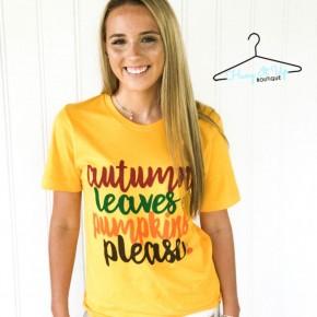 """""""Autumn Leaves, Pumpkins Please"""" Tee"""