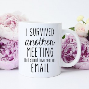 'I Survived Another Meeting that Should Have Been an Email' Coffee Mug