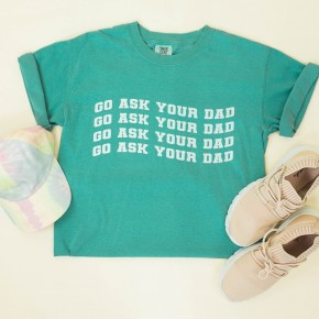 Go Ask Your Dad Comfort Colors Tee *Final Sale*