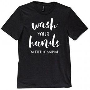 """Wash Your Hands Ya Filthy Animal"" T-Shirt"