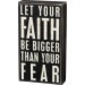 Let Your Faith Be Bigger Than Your Fear Box Sign