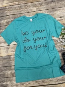 Be You, Do You, For You - Tee In Teal