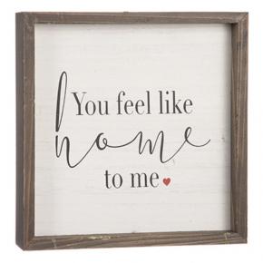 You Feel Like Home Sign