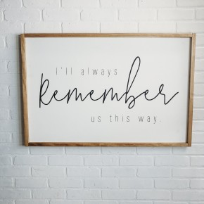 Remember Us This Way Sign