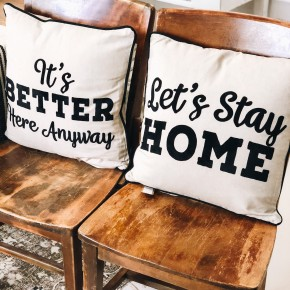 """""""Let's Stay Home/ It's Better Here Anyway"""" Pillow"""