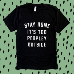 Stay Home It's Too Peopley Outside Tee