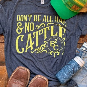 Cheekys Don't Be All Hat & No Cattle