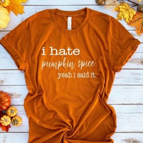 I hate pumpkin spice, yeah I said it Graphic Tee