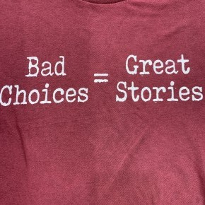 Bad Choices Great Stories