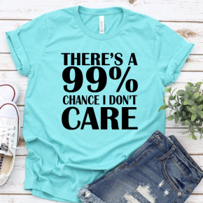 There's a 99% Chance I Don't Care Graphic Tee