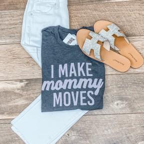 I Make Mommy Moves Tee