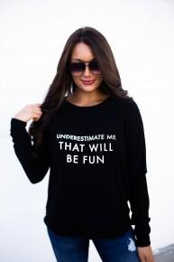 Underestimate Me Sweatshirt