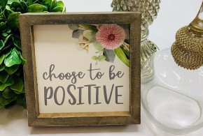 """Wood framed sign """"choose to be positive"""" with floral accent in corner"""