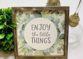 "Wooden framed ""enjoy the little things"""