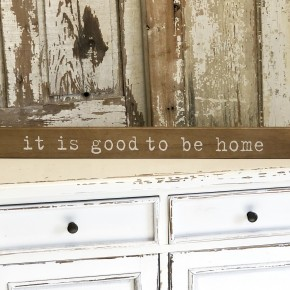 """""""It's Good To be Home"""" Wood Sign"""