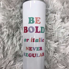 """TALL TRAVEL CUP - """"BE BOLD"""""""